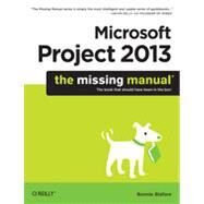 Microsoft Project 2013: The Missing Manual by Biafore, Bonnie, 9781449357962