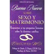 Buena Neueva Sobre Sexo y Matrimoio : Respuestas A Tus Preguntas Honestas Sobre la Doctrina Catolica by West, Christopher, 9781932927962