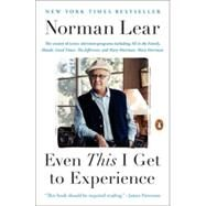 Even This I Get to Experience by Lear, Norman, 9780143127963