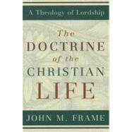 The Doctrine of the Christian Life by Frame, John M., 9780875527963