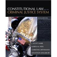 Constitutional Law and the Criminal Justice System by Harr, J. Scott; Hess, Kären M.; Hess Orthmann, Christine; Kingsbury, Jonathon, 9781285457963