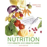 Nutrition for Health and Healthcare by DeBruyne, Linda Kelly; Pinna, Kathryn, 9781305627963