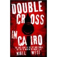Double Cross in Cairo by West, Nigel, 9781849547963