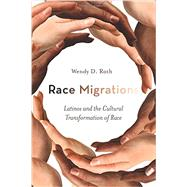 Race Migrations : Latinos and the Cultural Transformation of Race by Roth, Wendy D., 9780804777964