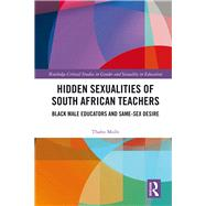 Hidden Sexualities of South African Teachers: Black Male Educators and Same-sex Desire by Msibi; Thabo, 9781138857964