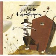 La Veleta y el Espantapájaros/ The Veleta and the Scarecrow by Albo, Pablo; Auladell, Pablo, 9788415357964