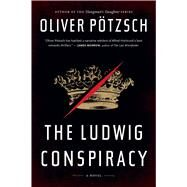 The Ludwig Conspiracy by Potzsch, Oliver; Bell, Anthea, 9780544227965