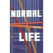Normal Life : Admiinistrative Violence, Critical Trans Politics, and the Limits of Law by Spade, Dean, 9780896087965