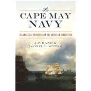 The Cape May Navy by Hand, J. P.; Stites, Daniel P., 9781467137966