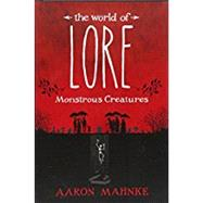 The World of Lore: Monstrous Creatures by MAHNKE, AARON, 9781524797966