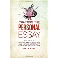 Crafting the Personal Essay: A Guide for Writing and Publishing Creative Nonfiction by Moore, Dinty W., 9781582977966