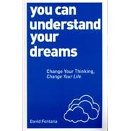 You Can Understand Your Dreams: Change Your Thinking, Change Your Life by Fontana, David, 9781780287966