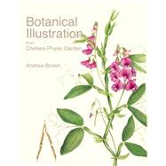 Botanical Illustration from Chelsea Physic Garden by Brown, Andrew; Bailes, Christopher (CON); Cribb, Phillip (CON); Evans, Anne-marie (CON), 9781851497966