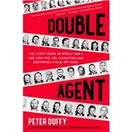 Double Agent: The First Hero of World War II and How the FBI Outwitted and Destroyed a Nazi Spy Ring by Duffy, Peter, 9781451667967