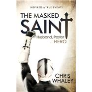 The Masked Saint by Whaley, Chris, 9781630477967