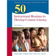 50 Instructional Routines to Develop Content Literacy by Fisher, Douglas; Brozo, William G.; Frey, Nancy; Ivey, Gay, 9780133347968