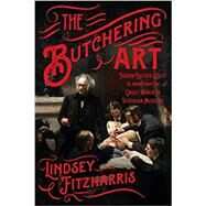 The Butchering Art by Fitzharris, Lindsey, 9780374537968
