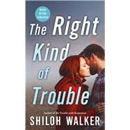 The Right Kind of Trouble by Walker, Shiloh, 9781250067968