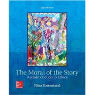 The Moral of the Story: An Introduction to Ethics by Rosenstand, Nina, 9781259907968