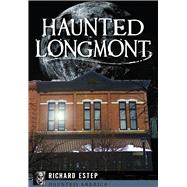 Haunted Longmont by Estep, Richard, 9781467117968