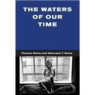 The Waters of Our Time by Roma, Thomas; Roma, Giancarlo T., 9781576877968