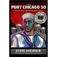The Port Chicago 50 Disaster, Mutiny, and the Fight for Civil Rights by Sheinkin, Steve, 9781596437968