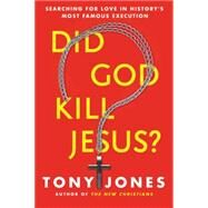 Did God Kill Jesus?: Searching for Love in History's Most Famous Execution by Jones, Tony, 9780062297969