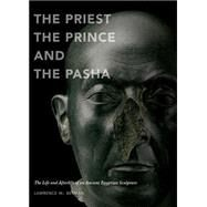 The Priest, the Prince, and the Pasha: The Life and Afterlife of an Ancient Egyptian Sculpture by Berman, Lawrence, 9780878467969