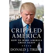 Crippled America How to Make America Great Again by Trump, Donald J., 9781501137969