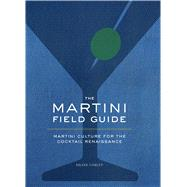 The Martini Field Guide by Carley, Shane, 9781604337969