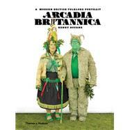 Arcadia Britannica: A Modern British Folklore Portrait by Bourne, Henry; Costin, Simon, 9780500517970