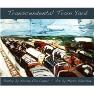 Transcendental Train Yard by Sánchez, Marta; Cantu, Norma E.; Ybarra-Frausto, Tomas, 9780916727970