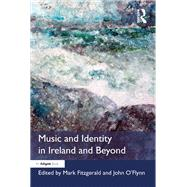 Music and Identity in Ireland and Beyond by Fitzgerald,Mark, 9781138247970
