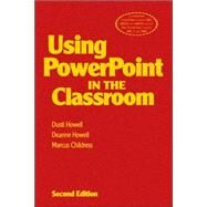 Using PowerPoint in the Classroom by Dusti Howell, 9781412927970