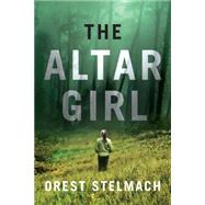 The Altar Girl by Stelmach, Orest, 9781477827970
