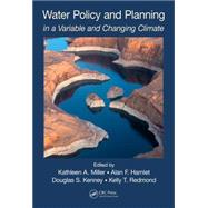 Water Policy and Planning in a Variable and Changing Climate by Miller; Kathleen A., 9781482227970