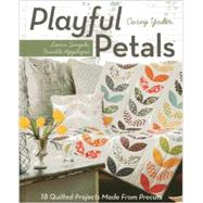 Playful Petals: Learn Simple, Fusible Applique: 18 Quilted Projects Made from Precuts by Yoder, Corey, 9781607057970