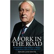 A Fork in the Road FROM SINGLE PARTNER TO LARGEST LEGAL PRACTICE IN THE WORLD by Lane-smith, Roger, 9781848317970