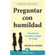 Preguntar con humildad / Humble Inquiry by Schein, Edgar H., 9788496627970