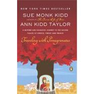 Traveling with Pomegranates A Mother and Daughter Journey to the Sacred Places of Greece, Turkey, and France by Kidd, Sue Monk; Taylor, Ann Kidd, 9780143117971