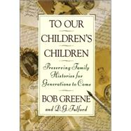 To Our Children's Children : Preserving Family Histories for Generations to Come by GREENE, BOB, 9780385467971