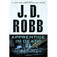 Apprentice in Death by Robb, J. D., 9781101987971