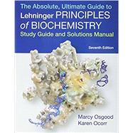 Absolute, Ultimate Guide to Principles of Biochemistry Study Guide and Solutions Manual by Nelson, David L.; Cox, Michael M., 9781464187971
