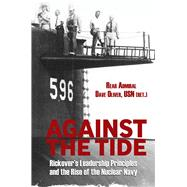 Against the Tide: Rickover's Leadership Principles and the Rise of the Nuclear Navy by Oliver, Dave, 9781612517971