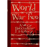 World War Two: A Very Peculiar History™ by Pipe, Jim, 9781908177971