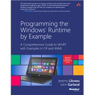 Programming the Windows Runtime by Example A Comprehensive Guide to WinRT with Examples in C# and XAML by Likness, Jeremy; Garland, John, 9780321927972