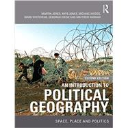 An Introduction to Political Geography: Space, Place and Politics by Jones; Martin, 9780415457972