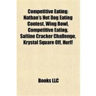 Competitive Eating : Nathan's Hot Dog Eating Contest, Wing Bowl, Competitive Eating, Saltine Cracker Challenge, Krystal Square off, Hurl! by , 9781156427972