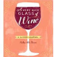 A Very Nice Glass of Wine: A Guided Journal by Mcginn, Helen, 9781452127972