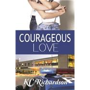 Courageous Love by Richardson, K. C., 9781626397972